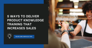 5 ways to deliver product knowledge training the increases sales